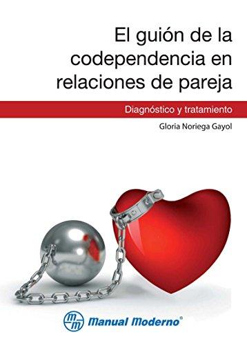 El guión de la codependencia en relaciones de pareja. Diagnóstico y tratamiento por Gloria Noriega Gayol
