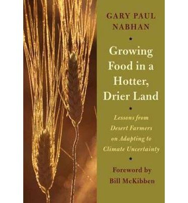 [( Growing Food in a Hotter, Drier Land: Lessons from Desert Farmers on Adapting to Climate Uncertainty By Nabhan, Gary Paul ( Author ) Paperback Jun - 2013)] Paperback
