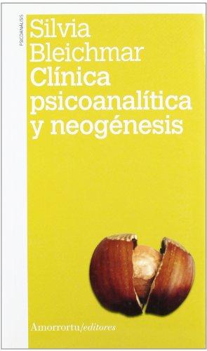 Clínica psicoanalítica y neogénesis (2a ed) (Psicología y psicoanálisis) por Silvia Bleichmar