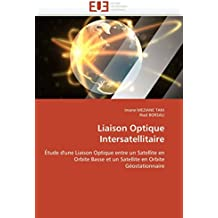 Liaison Optique Intersatellitaire: Étude d'une Liaison Optique entre un Satellite en Orbite Basse et un Satellite en Orbite Géostationnaire (Omn.Univ.Europ.)