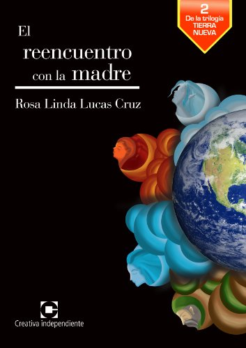 El reencuentro con la madre (Trilogía tierra nueva nº 2) por Rosa Linda Lucas Cruz