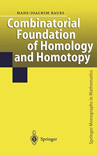Combinatorial Foundation of Homology and Homotopy: Applications to Spaces, Diagrams, Transformation Groups, Compactifications, Differential Algebras, ... (Springer Monographs in Mathematics)