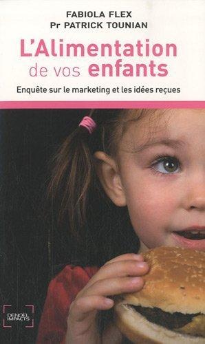 L'alimentation de vos enfants: Enqute sur le marketing et les ides reues de Flex.Fabiola (2010) Broch