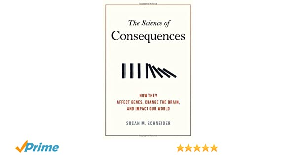 The Science of Consequences: How They Affect Genes, Change the ...