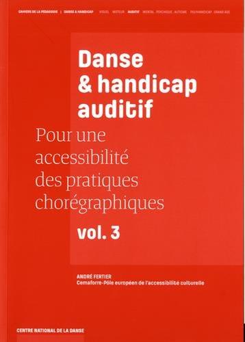 Pour une accessibilité des pratiques chorégraphiques : Volume 3, Danse & handicap auditif