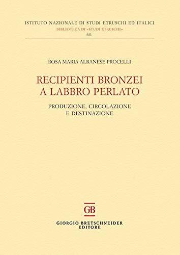 Recipienti bronzei a labbro perlato. Produzione, circolazione e destinazione