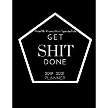 Health Promotion Specialists Get SHIT Done 2019 - 2021 Planner: 2 - 3 Year Organizer for Professionals: Family, Academic,Teacher,School,Student,Office ... with calendar holidays + Inspirational Quote