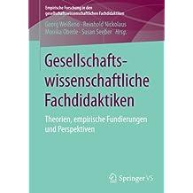 Gesellschaftswissenschaftliche Fachdidaktiken: Theorien, empirische Fundierungen und Perspektiven (Empirische Forschung in den gesellschaftswissenschaftlichen Fachdidaktiken)