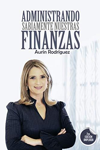 Administrando Sabiamente Nuestras Finanzas por Aurín Rodríguez