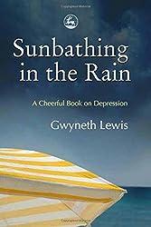 Sunbathing in the Rain: A Cheerful Book on Depression