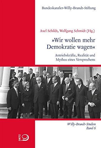 »Wir wollen mehr Demokratie wagen«: Antriebskräfte, Realität und Mythos eines Versprechens (Willy-Brandt-Studien)