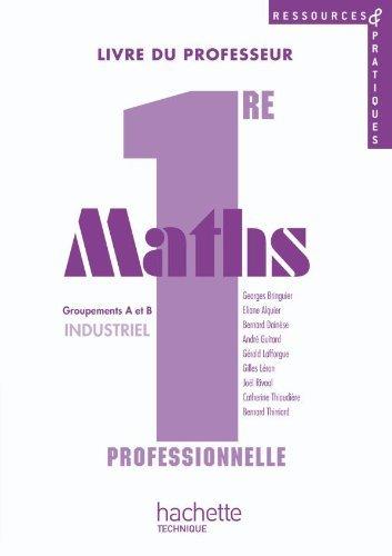 Ressources et pratiques Maths 1re Bac Pro Industriel (A et B) - Livre professeur+CD - Ed.2010 by Bernard Thirriard (2010-06-01)