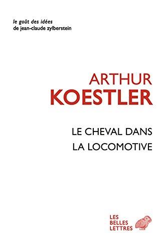 Le Cheval dans la locomotive: Le paradoxe humain (Le Goût des idées t. 36) par Arthur Koestler