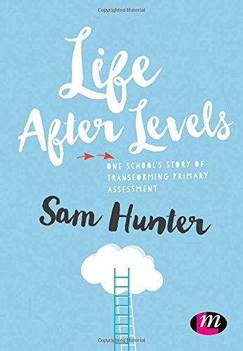Life After Levels: One school's story of transforming primary assessment