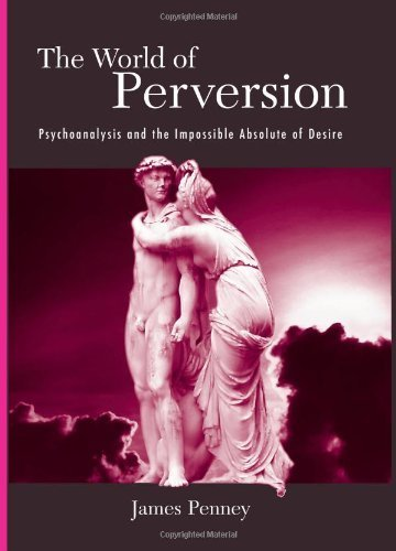 The World of Perversion: Psychoanalysis And the Impossible Absolute of Desire (Suny Series in Psychoanalysis and Culture) by James Penney (2006-07-01)