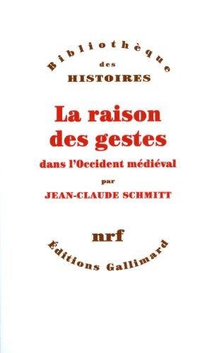 La Raison des gestes dans l'occident médiéval par Jean-Claude Schmitt