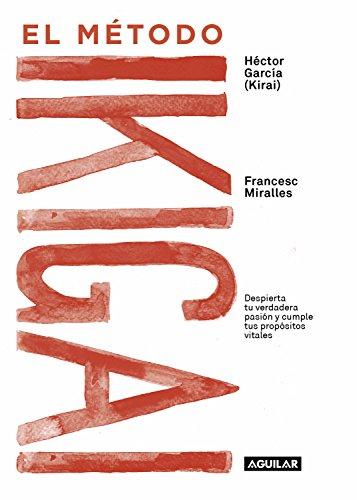 El método Ikigai: Despierta tu verdadera pasión y cumple tus propósitos vitales por Hector Garcia, Francesc Miralles