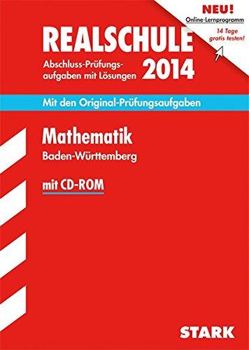 Abschluss-Prüfungsaufgaben Realschule Baden-Württemberg. Mit Lösungen / Mathematik mit CD-ROM 2014: Mit Original-Prüfungsaufgaben