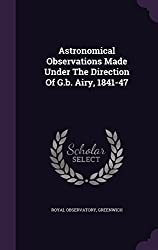 Astronomical Observations Made Under The Direction Of G.b. Airy, 1841-47