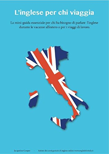 L'inglese per chi viaggia: La mini-guida essenziale per chi ha bisogno di parlare l'inglese durante le vacanze all'estero o per i viaggi di lavoro (Italian Edition) -