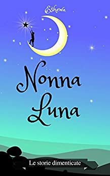 Nonna Luna (Le storie dimenticate Vol. 1) di [S. S., Eshewa, Saporito, Sandra]