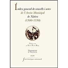 Índex general de consells i actes de l'Arxiu Històric de la ciutat de Xàtiva (1500-1549) (Fonts Històriques Valencianes)