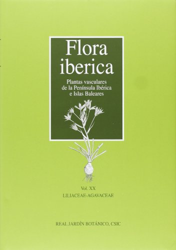 Flora Iberica: plantas vasculares de la Península Ibérica e Islas Baleares: Flora iberica. Vol. XX: Liliaceae-Agavaceae: 20 por Enrique Rico Hernández (ed.)
