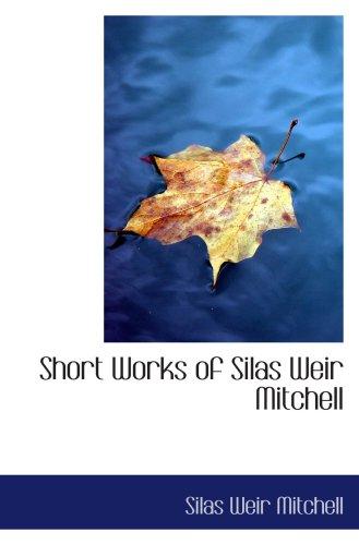 Short Works of Silas Weir Mitchell