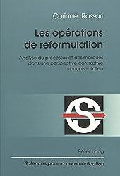 Les Operations de Reformulation: Analyse Du Processus Et Des Marques Dans Une Perspective Contrastive Francais - Italien (Sciences Pour La Communication (Paperback))