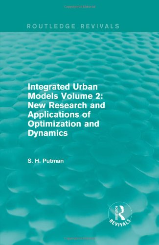 Integrated Urban Models Volume 2: New Research and Applications of Optimization and Dynamics (Routledge Revivals)