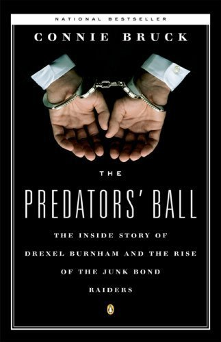 The Predators' Ball: The Inside Story of Drexel Burnham and the Rise of the JunkBond Raiders by Bruck, Connie (1989) Paperback