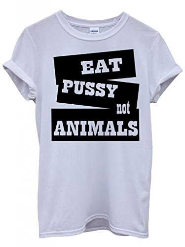 Eat Pussy not Animals Cool Funny Hipster Swag White Weiß Damen Herren Men Women Unisex Top T-Shirt -X-Large