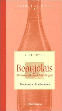 Beaujolais (Beaujolais et Beaujolais-Villages) : Son terroir - Sa dgustation de Aude Lutun (17 octobre 2001) Broch