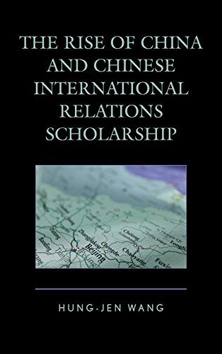 The Rise of China and Chinese International Relations Scholarship (Challenges Facing Chinese Political Development) by Hung-Jen Wang (2015-11-04)