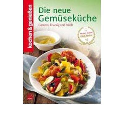 Kochen & Genie?en: Die neue Gem?sek?che: Gesund, knackig und frisch (Hardback)(German) - Common