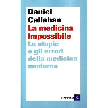 La Medicina Impossibile. Le Utopie E Gli Errori Della Medicina Moderna