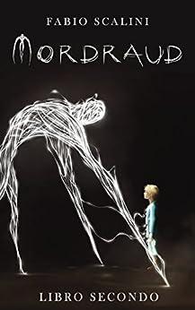 Mordraud - Libro Secondo di [Scalini, Fabio]