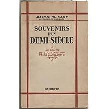 Souvenirs d'un Demi-Siecle: Au Temps de Louis-Philippe et de Napoleon III 1830-1870