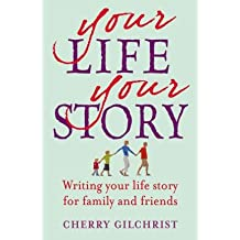 [(Your Life, Your Story: Writing Your Life Story for Family and Friends)] [Author: Cherry Gilchrist] published on (February, 2010)