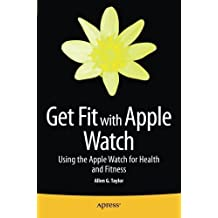 Get Fit with Apple Watch: Using the Apple Watch for Health and Fitness by Allen Taylor (2015-09-21)