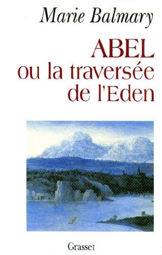 Abel ou la traversée de l'Eden (essai français) par Marie Balmary