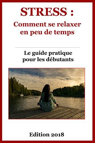 Gérer son stress: Comment se relaxer rapidement (Livre relaxation) par Life Guide