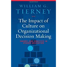 The Impact of Culture on Organizational Decision-Making: Theory and Practice in Higher Education by William G. Tierney (2008-09-19)