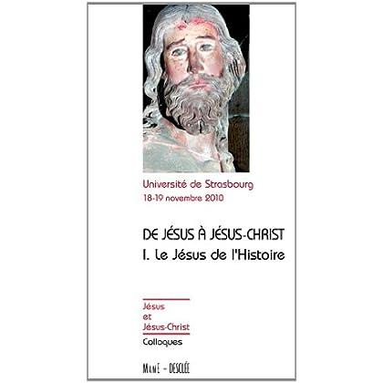 De Jésus à Jésus-Christ - Tome 1 - Le Jésus de l'Histoire (Jésus et Jésus-Christ)