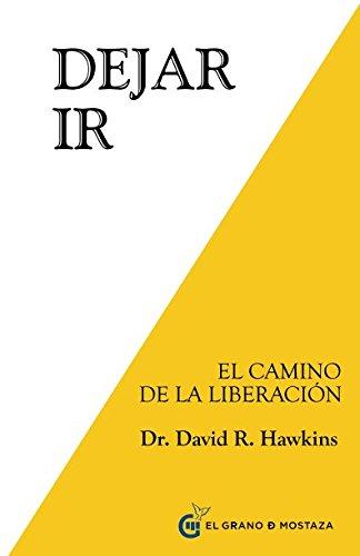 Dejar ir : El camino de la liberación por Dr. David R. Hawkins