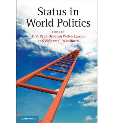 [(Status in World Politics)] [ Edited by T. V. Paul, Edited by Deborah Welch Larson, Edited by William C. Wohlforth ] [April, 2014]