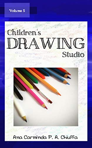 Children's Drawing Studio - Volume 5 (Dutch Edition) por Ana Carminda P. A. Chiuffa
