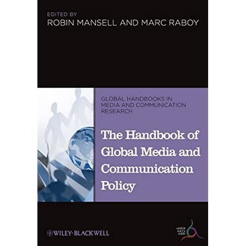 The Handbook of Global Media and Communication Policy (Global Media and Communication Handbook Series (IAMCR)) (Global Handbooks in Media and Communication Research) (2011-04-05)