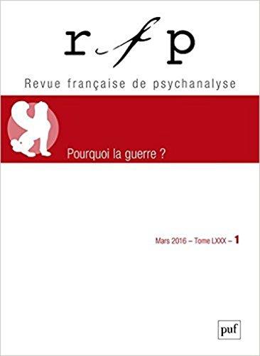 Revue Française de Psychanalyse, Tome 80 N° 1, Mars 2016 : Pourquoi la guerre ?
