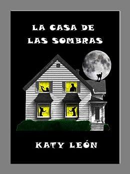 La Casa De Las Sombras (Un Cuento Para Niños) de [León, Katy]